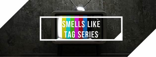 TAG : Smells Like Tag Série
