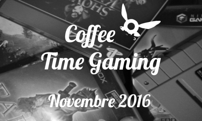 Coffee Time Gaming #4 : En Novembre J'ai Joué A…
