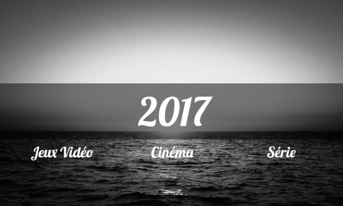 Mes attentes JV, Cinéma & Série pour 2017